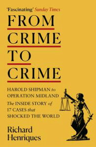 From Crime to CrimeHarold Shipman to Operation Midland - 17 cases that shocked the world【電子書籍】[ Richard Henriques ]