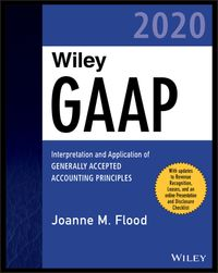 Wiley GAAP 2020Interpretation and Application of Generally Accepted Accounting Principles【電子書籍】[ Joanne M. Flood ]