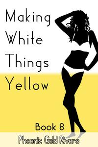 Making White Things Yellow Book 8【電子書籍】[ Phoenix Gold Rivers ]