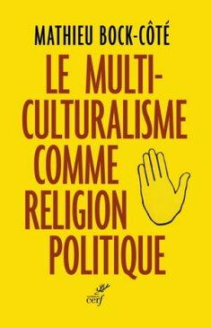 Le multiculturalisme comme religion politique【電子書籍】[ Mathieu Bock-cote ]