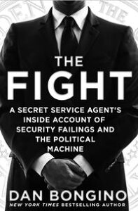 The FightA Secret Service Agent's Inside Account of Security Failings and the Political Machine【電子書籍】[ Dan Bongino ]