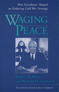 Waging PeaceHow Eisenhower Shaped an Enduring Cold War Strategy【電子書籍】[ Robert R. Bowie ]