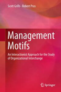 Management MotifsAn Interactionist Approach for the Study of Organizational Interchange【電子書籍】[ Scott Grills ]
