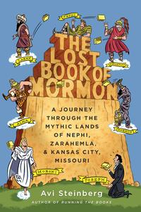 The Lost Book of MormonA Journey Through the Mythic Lands of Nephi, Zarahemla, and Kansas City, Missouri【電子書籍】[ Avi Steinberg ]