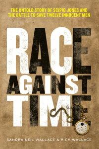 Race Against TimeThe Untold Story of Scipio Jones and the Battle to Save Twelve Innocent Men【電子書籍】[ Sandra Neil Wallace ]