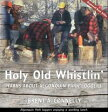 Holy Old Whistlin'Yarns About Algonquin Park Loggers【電子書籍】[ Brent A Connelly ]