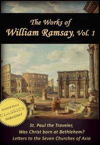 Works of William Ramsay, Vol 1 [Illustrated]. The Letters to the Seven Churches of Asia; St Paul the Traveler; Was Christ Born at Bethlehem?【電子書籍】[ Sir William Ramsay ]
