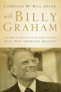 Ask Billy GrahamThe World's Best-Loved Preacher Answers Your Most Important Questions【電子書籍】[ Bill Adler ]