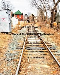 Just Keep Moving # 2 The Story of The Vigilante Kid's Daughter【電子書籍】[ Randy Stonehouse ]
