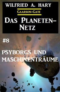 洋書, FICTION & LITERTURE Das Planeten-Netz 8: Psyborgs und Maschinentr?ume Wilfried A. Hary