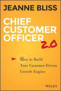 Chief Customer Officer 2.0How to Build Your Customer-Driven Growth Engine【電子書籍】[ Jeanne Bliss ]