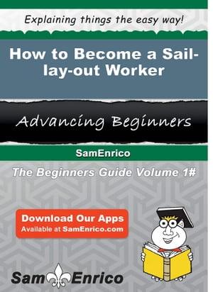 洋書, BUSINESS & SELF-CULTURE How to Become a Sail-lay-out WorkerHow to Become a Sail-lay-out Worker Exie Beverly