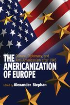 The Americanization of EuropeCulture, Diplomacy, and Anti-Americanism after 1945【電子書籍】
