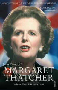 Margaret Thatcher Volume TwoThe Iron Lady【電子書籍】[ John Campbell ]