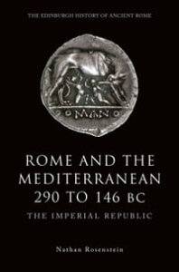 Rome and the Mediterranean 290 to 146 BCThe Imperial Republic【電子書籍】[ Nathan Rosenstein ]