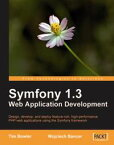 Symfony 1.3 Web Application Development【電子書籍】[ Tim Bowler, Wojciech Bancer ]