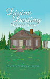 Divine DestinyOrdered Steps【電子書籍】[ Cynthia Denise Richardson ]