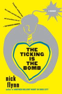 The Ticking Is the Bomb: A Memoir【電子書籍】[ Nick Flynn ]
