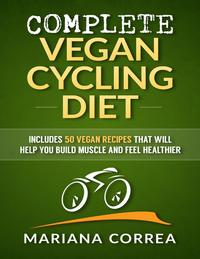 Complete Vegan Cycling Diet【電子書籍】[ Mariana Correa ]
