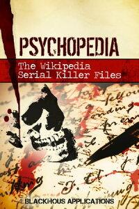 PsychopediaThe Wikipedia Serial Killer Files【電子書籍】[ Blackhous ]