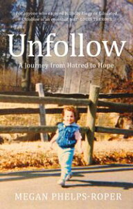 UnfollowA Journey from Hatred to Hope, leaving the Westboro Baptist Church【電子書籍】[ Megan Phelps-Roper ]