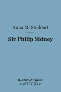 Sir Philip Sidney (Barnes & Noble Digital Library)Servant of God【電子書籍】[ Anna M. Stoddart ]