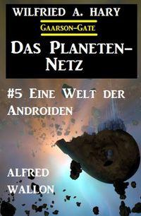 洋書, FICTION & LITERTURE Das Planeten-Netz 5: Eine Welt der Androiden Wilfried A. Hary