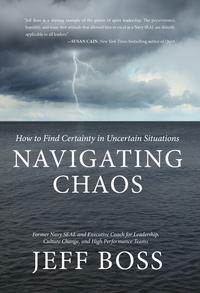 Navigating ChaosHow to Find Certainty in Uncertain Situations【電子書籍】[ Jeff Boss ]