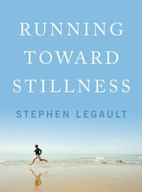 洋書, FAMILY LIFE & COMICS Running Toward Stillness Stephen Legault