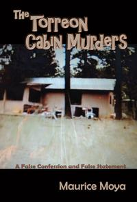 The Torreon Cabin MurdersA False Confession and False Statement【電子書籍】[ Maurice Moya ]