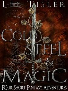 Cold Steel & Magic (Four Short Fantasy Adventures)【電子書籍】[ Lee William Tisler ]