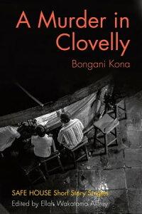 A Murder in ClovellySafe House Short Story Singles【電子書籍】[ Bongani Kona ]