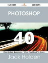 Photoshop 40 Success Secrets - 40 Most Asked Questions On Photoshop - What You Need To Know【電子書籍】[ Jack Holden ]