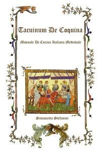Tacuinum De Coquina: Manuale di Cucina Italiana Medievale【電子書籍】[ Simonetta Stefanini ]