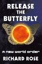 Release the ButterflyA New World Order【電子書籍】[ Richard Rose ]