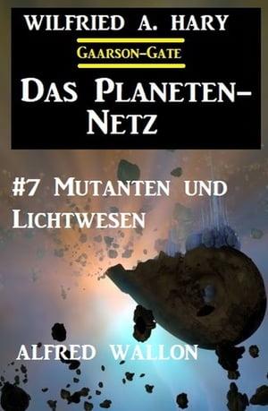 洋書, FICTION & LITERTURE Das Planeten-Netz 7: Mutanten und Lichtwesen Wilfried A. Hary