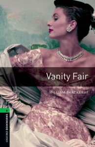 Vanity Fair Level 6 Oxford Bookworms Library【電子書籍】[ William Thackeray ]