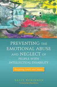 Preventing the Emotional Abuse and Neglect of People with Intellectual DisabilityStopping Insult and Injury【電子書籍】[ Sally Robinson ]