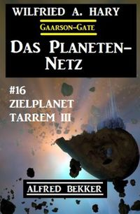 洋書, FICTION & LITERTURE Das Planeten-Netz 16 - Zielplanet Tarrem III Alfred Bekker
