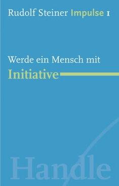 Werde ein Mensch mit InitiativeWerde ein Mensch mit Initiative: Grundlagen【電子書籍】[ Rudolf Steiner ]