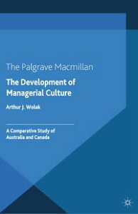 The Development of Managerial CultureA Comparative Study of Australia and Canada【電子書籍】[ Arthur J. Wolak ]
