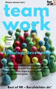 Teamwork Psychology DevelopmentEmployee motivation, project & personnel management to joint success, perfect leader-communication, argue & solve conflicts, achieve common goals【電子書籍】[ Simone Janson ]
