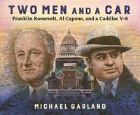 Two Men and a Car: Franklin Roosevelt, Al Capone, and a Cadillac V-8【電子書籍】[ Michael Garland ]