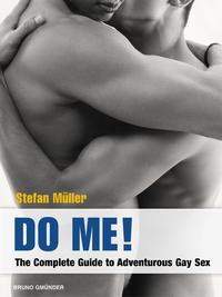 Do Me!The Complete Guide to Adventurous Gay Sex【電子書籍】[ Stefan M?ller ]