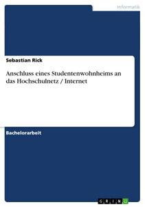 Anschluss eines Studentenwohnheims an das Hochschulnetz / Internet【電子書籍】[ Sebastian Rick ]