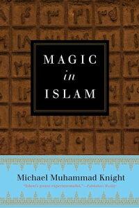 Magic In Islam【電子書籍】[ Michael Muhammad Knight ]