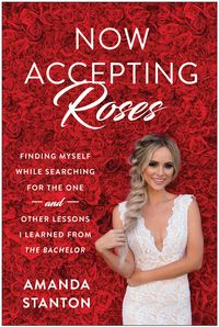 """Now Accepting RosesFinding Myself While Searching for the One . . . and Other Lessons I Learned from """"The Bachelor""""【電子書籍】[ Amanda Stanton ]"""