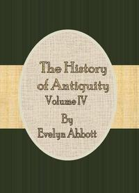 The History of Antiquity: Vol.IV【電子書籍】[ Evelyn Abbott ]