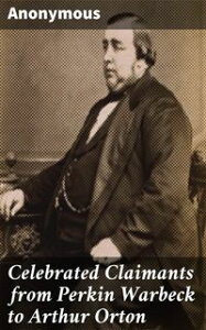 Celebrated Claimants from Perkin Warbeck to Arthur Orton【電子書籍】[ Anonymous ]