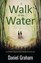 A Walk to the WaterSix Million Steps to the Mediterranean Sea【電子書籍】[ Daniel Graham ]
